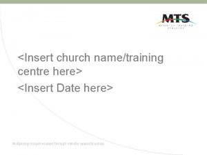 Insert church nametraining centre here Insert Date here