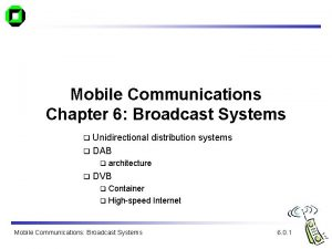 Mobile Communications Chapter 6 Broadcast Systems Unidirectional distribution