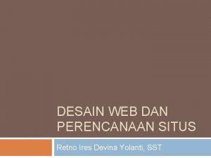 DESAIN WEB DAN PERENCANAAN SITUS Retno Ires Devina