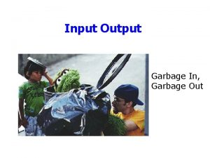 Input Output Garbage In Garbage Out Outline Announcements
