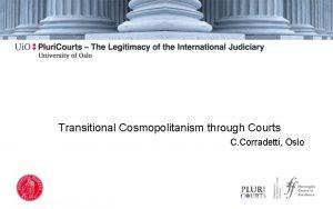 Transitional Cosmopolitanism through Courts C Corradetti Oslo Transitional