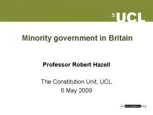 Minority government in Britain Professor Robert Hazell The