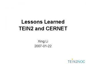 Lessons Learned TEIN 2 and CERNET Xing Li