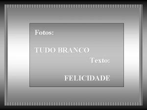 Fotos TUDO BRANCO Texto FELICIDADE Voc j pensou