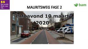 MAURITSWEG FASE 2 Een bereikbare gemeente Agenda Welkomstwoord
