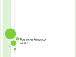 POSTWAR AMERICA Unit 10 7 POSTWAR AMERICA After