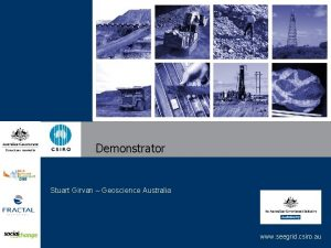 Demonstrator Stuart Girvan Geoscience Australia www seegrid csiro