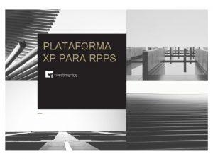 PLATAFORMA XP PARA RPPS PLATAFORMA RPPS DISTRIBUO INSTITUCIONAL