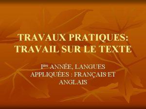TRAVAUX PRATIQUES TRAVAIL SUR LE TEXTE Ire ANNE