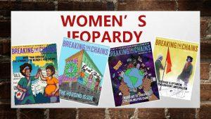 WOMENS JEOPARDY CATEGORIES Women Heroes Womens American History