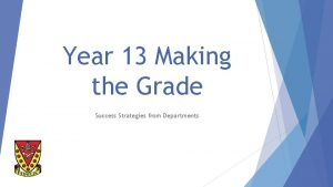 Year 13 Making the Grade Success Strategies from