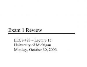 Exam 1 Review EECS 483 Lecture 15 University