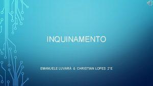 INQUINAMENTO EMANUELE LUVAR CHRISTIAN LOPES 2E INQUINAMENTO Storia