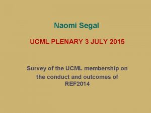 Naomi Segal UCML PLENARY 3 JULY 2015 Survey