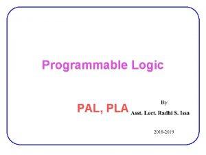Programmable Logic PAL PLA PLAs Programmable Logic Array