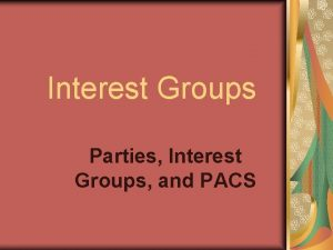 Interest Groups Parties Interest Groups and PACS Imagine