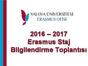 2016 2017 Erasmus Staj Bilgilendirme Toplants GENEL BLGLER