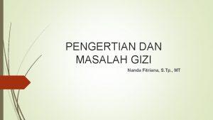 PENGERTIAN DAN MASALAH GIZI Nanda Fitriana S Tp