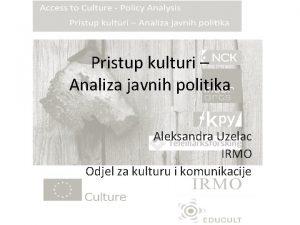 Pristup kulturi Analiza javnih politika Aleksandra Uzelac IRMO