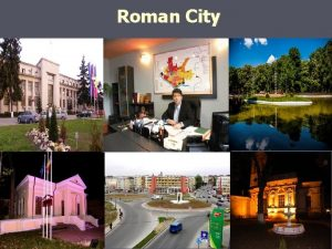 Roman City Roman City AdministrativeTerritorial Unit ROMAN CITY