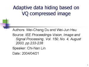 Adaptive data hiding based on VQ compressed image