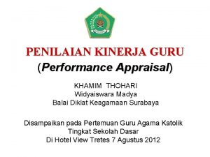 PENILAIAN KINERJA GURU Performance Appraisal KHAMIM THOHARI Widyaiswara