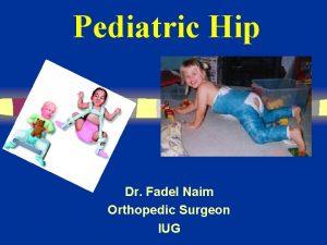 Pediatric Hip Dr Fadel Naim Orthopedic Surgeon IUG