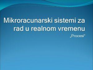 Procesi Procesi Jednostavne softverske aplikacije se tipino dizajniraju