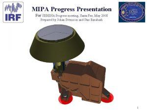 MIPA Progress Presentation For SERENA Progress meeting Santa