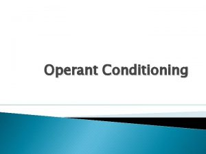 Operant Conditioning Operant Conditioning Definition learning process of