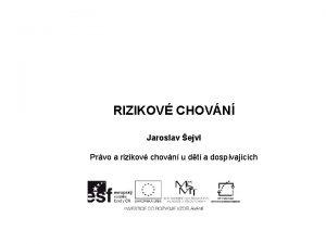 RIZIKOV CHOVN Jaroslav ejvl Prvo a rizikov chovn