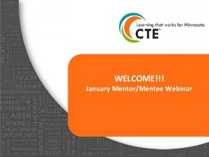 WELCOME January MentorMentee Webinar January Mentor Mentee Webinar