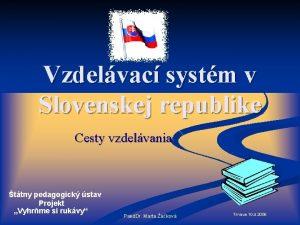Vzdelvac systm v Slovenskej republike Cesty vzdelvania ttny