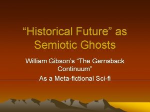Historical Future as Semiotic Ghosts William Gibsons The