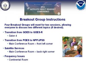 Breakout Group Instructions Four Breakout Groups will meet