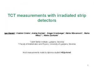 TCT measurements with irradiated strip detectors Igor Mandi1