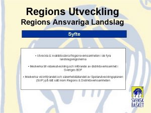 Regions Utveckling Regions Ansvariga Landslag Syfte Utveckla kvalitetsskra