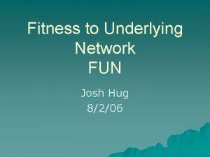 Fitness to Underlying Network FUN Josh Hug 8206