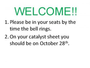 WELCOME 1 Please be in your seats by