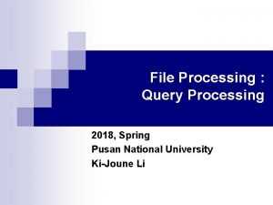 File Processing Query Processing 2018 Spring Pusan National