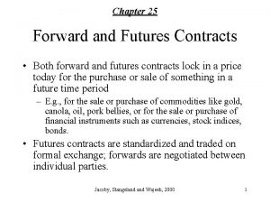 Chapter 25 Forward and Futures Contracts Both forward