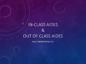 INCLASS AIDES OUT OF CLASS AIDES FALL ORIENTATION
