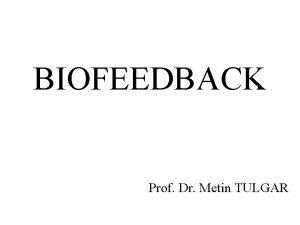 BIOFEEDBACK Prof Dr Metin TULGAR feedback control of
