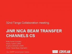 32 nd Tango Collaboration meeting JINR NICA BEAM