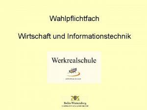 Wahlpflichtfach Wirtschaft und Informationstechnik Informationsveranstaltung fr Schler und