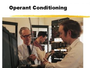 Operant Conditioning Operant Classical Conditioning 1 Classical conditioning