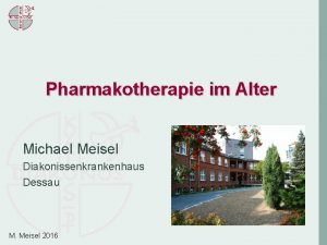 Pharmakotherapie im Alter Michael Meisel Diakonissenkrankenhaus Dessau M