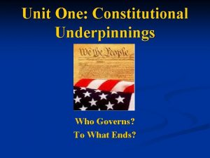 Unit One Constitutional Underpinnings Who Governs To What