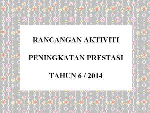 RANCANGAN AKTIVITI PENINGKATAN PRESTASI TAHUN 6 2014 1