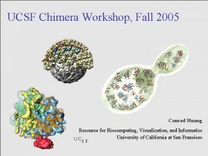 UCSF Chimera Workshop Fall 2005 Conrad Huang Resource